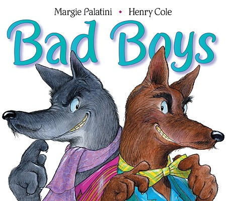 Bad Boys By Palatini, Margie/ Cole, Henry (ILT)